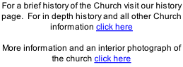 For a brief history of the Church visit our history page.  For in depth history and all other Church information click here  More information and an interior photograph of the church click here